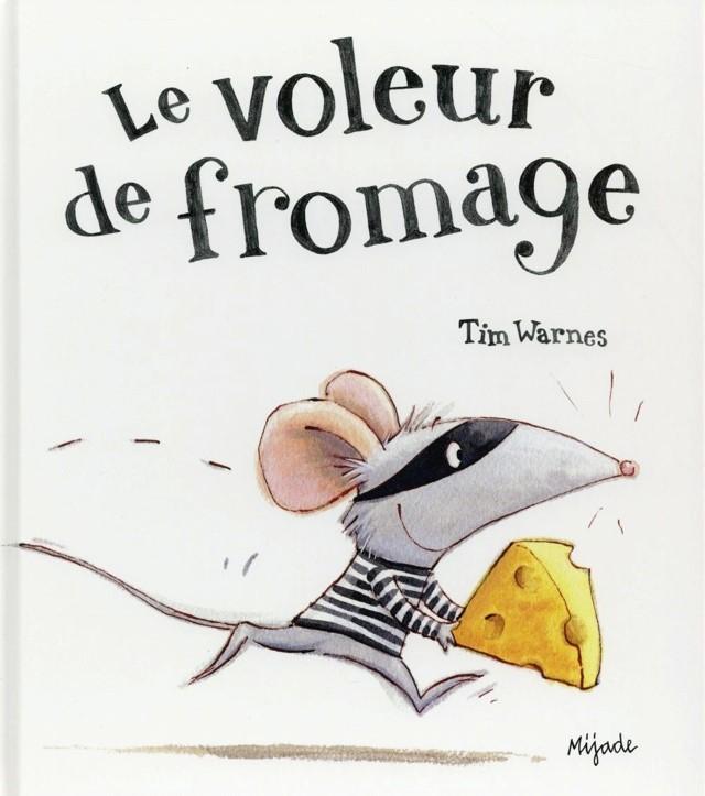 Le voleur de fromage scritto e illustrato da Tim Warnes